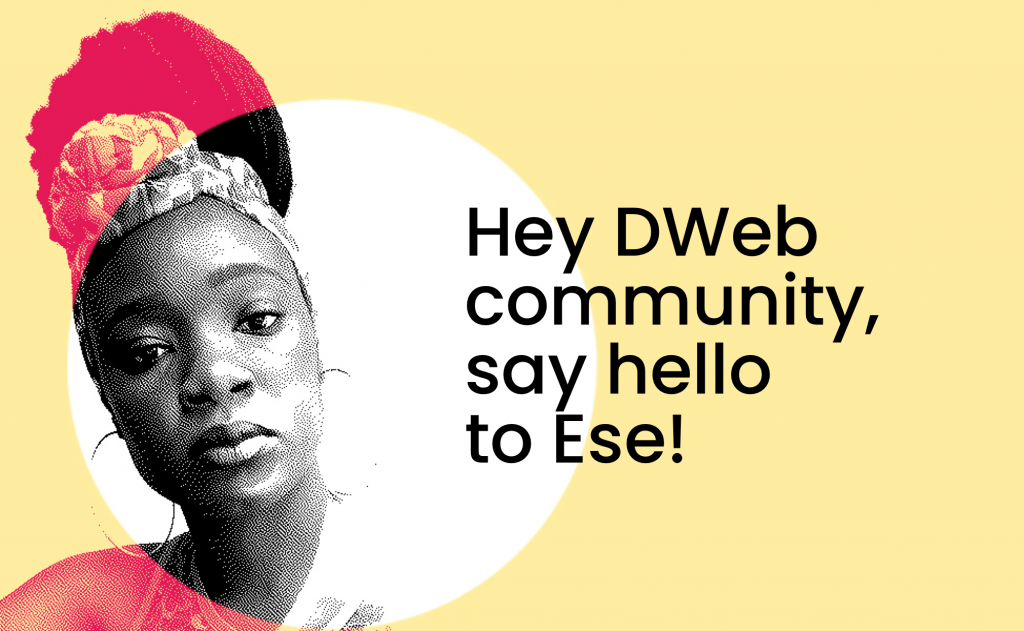 """Woman on the left hand side of the image wearing her hair in a wrap and a pair of large hoop earrings. On the right side it reads """"Hey DWeb community, say hello to Ese!"""""""